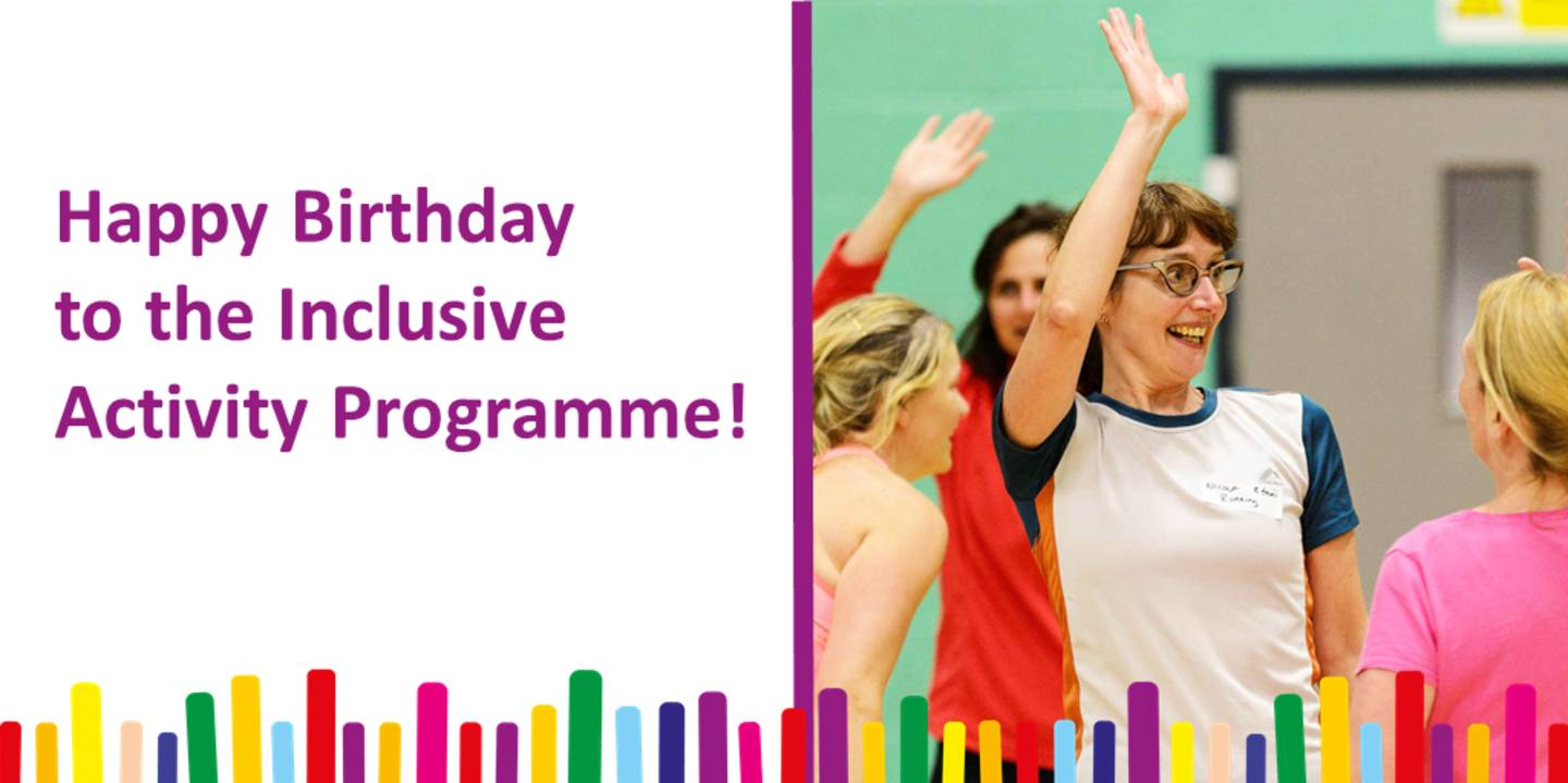Inclusive Activity Programme branded photo. Text reads Happy Birthday to the Inclusive Activity Programme.